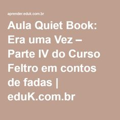 Aula Quiet Book: Era uma Vez – Parte IV do Curso Feltro em contos de fadas | eduK.com.br