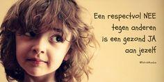 Een respectvol NEE tegen anderen is een gezond JA aan jezelf...
