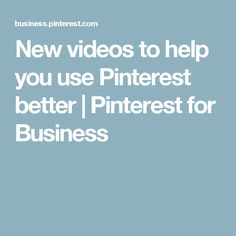 New videos to help you use Pinterest better | Pinterest for Business