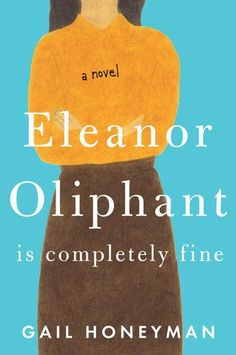Book Review: Eleanor Oliphant Is Completely Fine by Gail Honeyman    It's a very intense book with good characterisation and compelling writing.