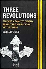 Three Revolutions: Steering Automated, Shared, and Electric Vehicles to a Better Future by Daniel Sperling 3-21