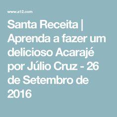 Santa Receita | Aprenda a fazer um delicioso Acarajé por Júlio Cruz - 26 de Setembro de 2016