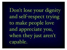 Some people are just not capable of loving in a respectful and caring way. Been there, done that.....doesn't work!!!