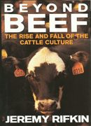 Beyond Beef: The Rise and Fall of the Cattle Culture by Jeremy Rifkin