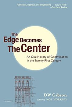 Amazon.com: The Edge Becomes the Center: An Oral History of Gentrification in the 21st Century (9781468308617): DW Gibson: Books