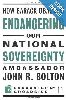 How Barack Obama is Endangering our National Sovereignty (Encounter Broadsides): John R Bolton: 9781594034916: Amazon.com: Books