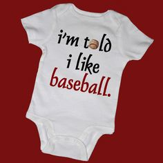 """I'm told I like baseball"" Onsie~ These were my kids!! LOL"
