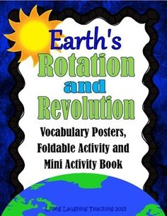 Earth's Rotation and Revolution Packet.  Here is a useful activity packet that includes posters, mini activity book, and foldable activity to use with an interactive science journal when teaching Earth's rotation and revolution.  The packet includes a foldable activity to distinguish the difference between a rotation and a revolution.