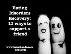 Eating Disorders Recovery – 11 ways to support a friend