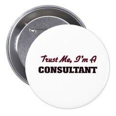 Trust me I'm a Consultant Pinback Button