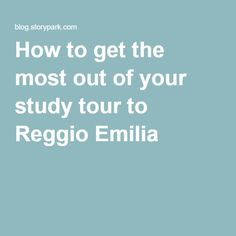 How to get the most out of your study tour to Reggio Emilia -