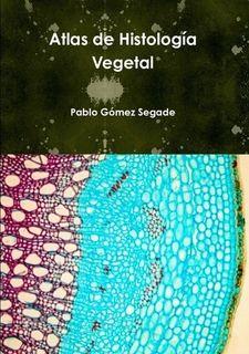 Atlas de histología vegetal / Pablo Gómez Segade. Lulu, 2012