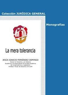 La mera tolerancia / Jesús Ignacio Fernández Domingo.     Reus, 2014