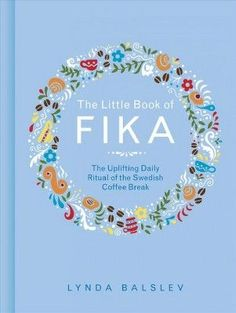 Title: The Little Book of Fika: The Uplifting Daily Ritual of the Swedish Coffee Break Autor: Lynda Balslev Publisher (Publication Date): Andrews McMeel Publishing (February Language: English Little Books, Good Books, Books To Read, Hygge Book, Swedish Traditions, Hygge Life, Coffee And Books, Fika, Book Gifts