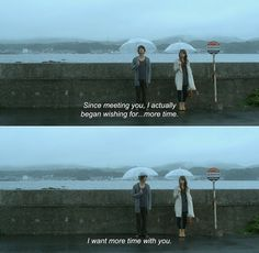 anamorphosis-and-isolate: My Rainy Days (2009) Kouki: Since meeting you, I actually began wishing for…more time. I want more time with you...