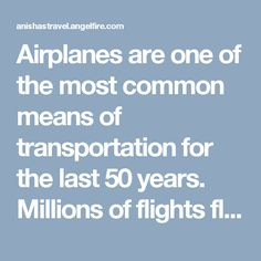Airplanes are one of the most common means of transportation for the last 50 years. Millions of flights fly around the world every day carrying people visiting for business or pleasure. There are hundreds of airlines providing flight services to every corner of the world, to major airports and small aerodromes.