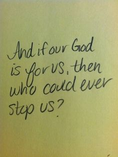 and if our god is with us, then what can stand against?