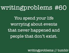 writingproblems:    Submitted by:  http://octoberlives.tumblr.com