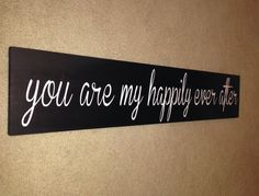 You are my Happily Ever After Wood Sign by RachelsVinylCrafts, $30.00
