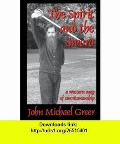 The Spirit and the Sword (9780578013091) John Michael Greer , ISBN-10: 0578013096  , ISBN-13: 978-0578013091 ,  , tutorials , pdf , ebook , torrent , downloads , rapidshare , filesonic , hotfile , megaupload , fileserve