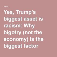 Yes, Trump's biggest asset is racism: Why bigotry (not the economy) is the biggest factor driving his rise - Salon.com