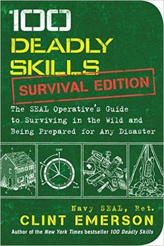 100 Deadly Skills: Survival Edition: The SEAL Operative's Guide to Surviving in the Wild and Being Prepared for Any Disaster: Amazon.de: Clint Emerson: Fremdsprachige Bücher