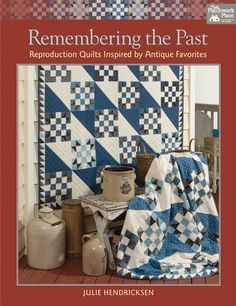 Another NEW book :) Remembering the Past - Reproduction Quilts Inspired by Antique Favorites by Julie Hendricksen - 14 patterns