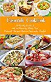 Casserole Cookbook: A Healthy Cookbook with 50 Amazing Whole Food Casserole Recipes That are Easy on the Budget (Free: Slow Cooker Soups): Dump Dinners and One-Pot Meals (Healthy Cooking and Eating) - https://www.trolleytrends.com/?p=488095