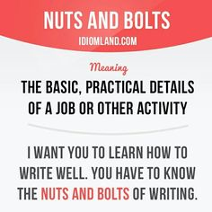 Idiom: nuts and bolts