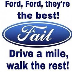 Ford Sucks Jokes | Ford, Ford, they're the best!Drive a mile, walk the rest!