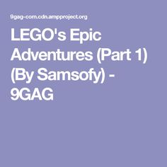 LEGO's Epic Adventures (Part 1) (By Samsofy) - 9GAG