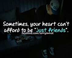"""Sometimes your heart can't afford to be """"just friends."""""""