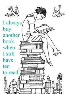 Or have over 100 that you still haven't read, and still buy 4 more when I go to the book store ; p I love, love, love to read