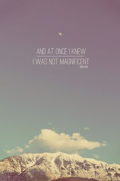 And at once I knew I was not magnificent ~ Holocene by Bon Iver I could see for miles miles miles Lyric Quotes, Words Quotes, Wise Words, Me Quotes, Bon Iver, Sing To Me, Depression Quotes, Look At You, Frases