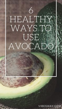 6 Healthy ways to use avocado. #avocado #use #healthy #skin #body #eat