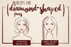 Haircuts for Diamond-Shaped Faces: With a diamond-shape face, you want to show off your great cheekbones. If you want to try a short style, go with an edgy, sharp bob that comes right below your chin. Not only will this frame your face and highlight your cheekbones, but it will also make your jawline appear stronger. Most long styles look great on this face shape as well. You can try a blunt, super-straight look or try a layered style. A word to the wise: If you want to try bangs with this…