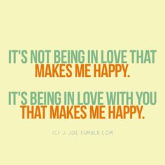 Being in love with you makes me happy | CourtesyFOLLOW BEST LOVE QUOTES ON TUMBLR  FOR MORE LOVE QUOTES