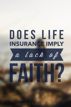 Is it a lack of faith to have life insurance?