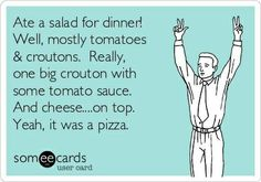 Ate a salad for dinner!  Or pizza.