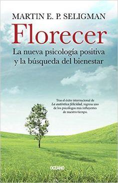 Florecer: La Nueva Psicologia Positiva y La Busqueda del Bienestar: Amazon.es: Martin E. P. Seligman: Libros
