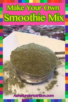 Make your own smoothie powdered mix using whole-food based supplements.  Enjoy it every day!  Make green vegetable smoothies!  By Jenny at www.AuNaturaleNutrition.com