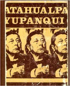 Revista Literária Pau Brasil: Atahualpa Yupanqui: Raizes * Antonio Cabral Filho ...