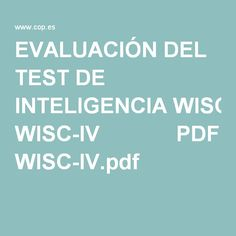 EVALUACIÓN DEL TEST DE INTELIGENCIA WISC-IV             PDF WISC-IV.pdf Brain Memory, Social Work, Alter, Psychology, Coaching, Health Fitness, Study, Psp, Learning