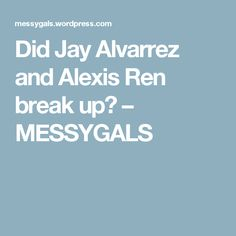 Did Jay Alvarrez and Alexis Ren break up? – MESSYGALS