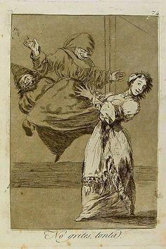 """El título de este aguafuerte es: """"No grites, tonta"""". Es un grabado de la serie Los Caprichos. Está numerado con el número 74 en la serie de 80 estampas. Se publicó en 1799. Explicación de esta estampa del manuscrito del Museo del Prado: ¡Pobre Paquilla, que yendo a buscar al lacayo se encuentra con el duende, pero no hay que temer: se conoce que Martinico está de buen humor y no le hará mal."""