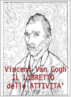 Giochi e colori ! Schede didattiche del Maestro Fabio: Van Gogh spiegato ai bambini: libretto da stampare con attivita', disegni da colorare e giochi per bambini della scuola primaria
