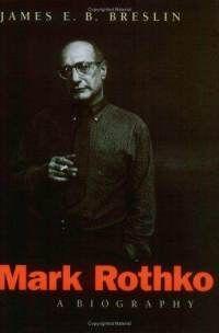 James E. B. Breslin: Mark Rothko: A Biography