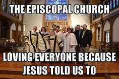 Loving everyone because Jesus told us to. Episcopal Church Memes Facebook.