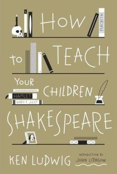 How to Teach Your Children Shakespeare. Obviously this is a good pin for me