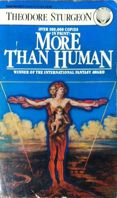 """""""More Than Human"""" by Theodore Sturgeon -- A great book (that I just re-read), with an intriguing premise and amazing, poetic language."""